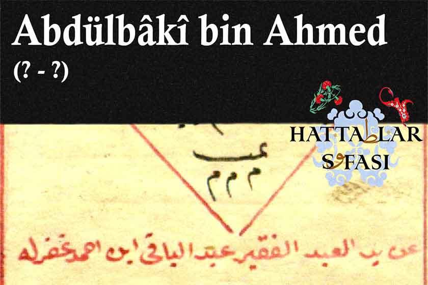 Hattat Abdülbaki bin Ahmed, Hayatı ve Eserleri
