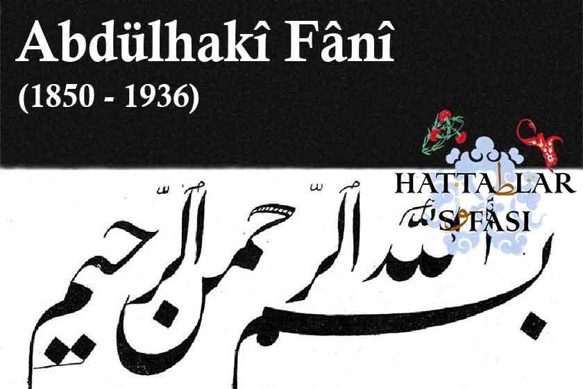 Hattat Abdülhaki Fani Efendi, Hayatı ve Eserleri