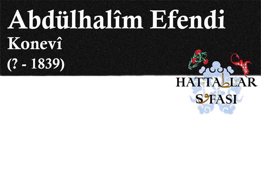 Hattat Konyalı Abdülhalim Efendi, Hayatı ve Eserleri
