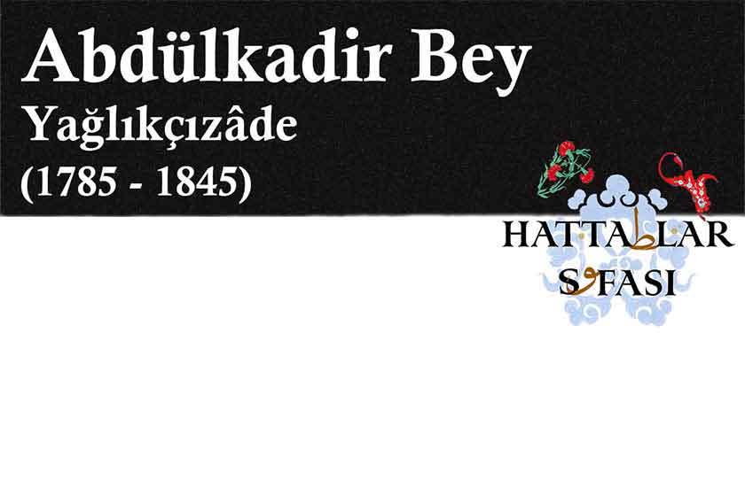 Hattat Yağlıkçızade Abdülkadir Bey, Hayatı ve Eserleri