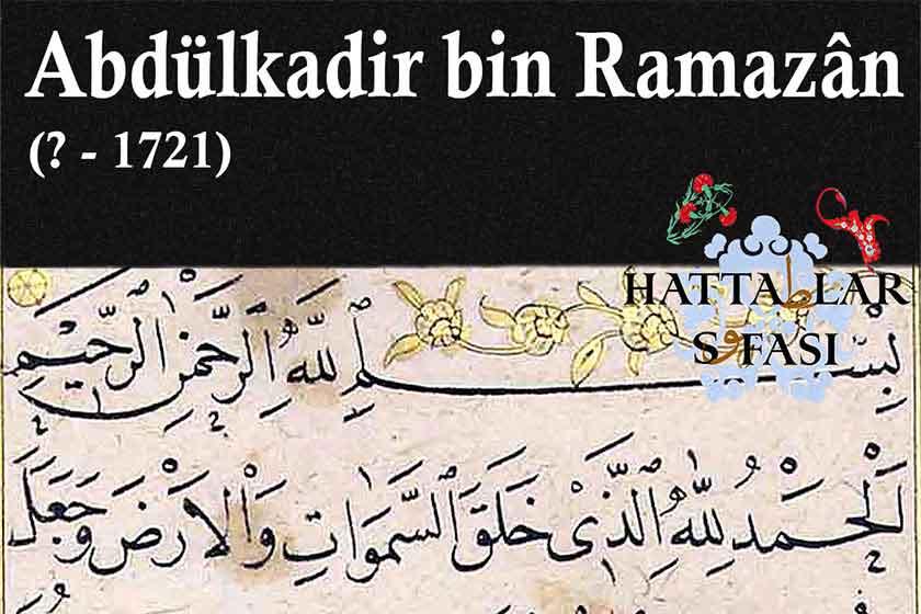 Hattat Abdülkadir bin Ramazan, Hayatı ve Eserleri