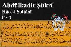 Hattat Hace-i Sultani Abdülkadir Şükrü Efendi, Hayatı ve Eserleri
