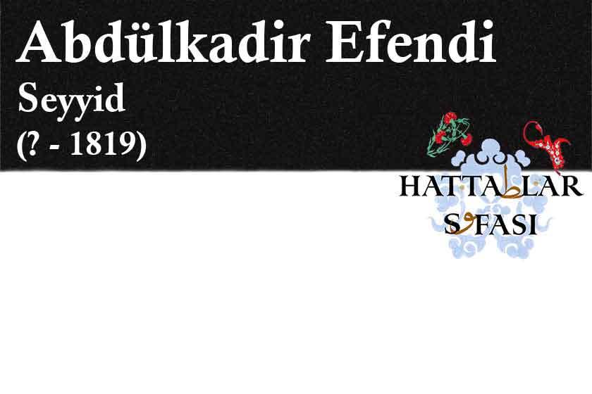 Hattat Seyyid Abdülkadir Efendi, Hayatı ve Eserleri