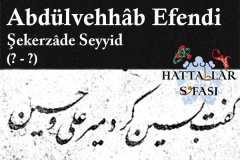 Hattat Şekerzade Seyyid Abdülvehhab Efendi, Hayatı ve Eserleri