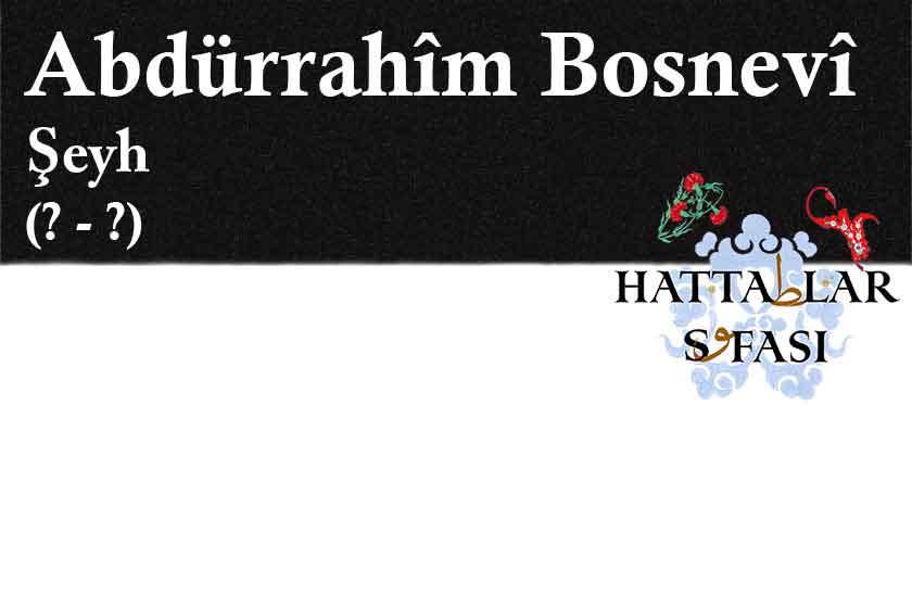 Hattat Bosnalı Şeyh Abdürrahim Efendi, Hayatı ve Eserleri