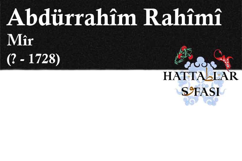 Hattat Mir Abdürrahim Rahimi Efendi, Hayatı ve Eserleri
