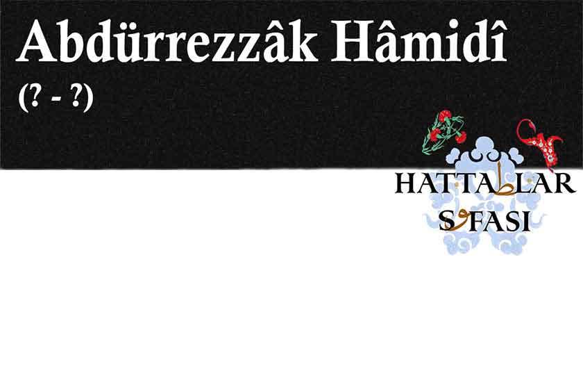 Hattat Abdürrezzak Hamidi Efendi, Hayatı ve Eserleri