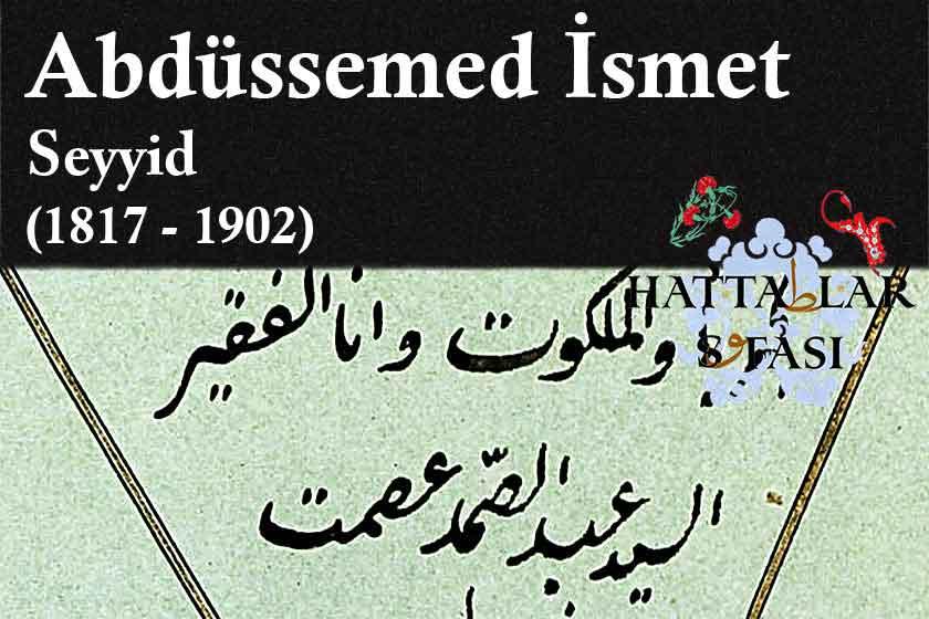 Hattat Seyyid Abdüssemed İsmet Efendi, Hayatı ve Eserleri