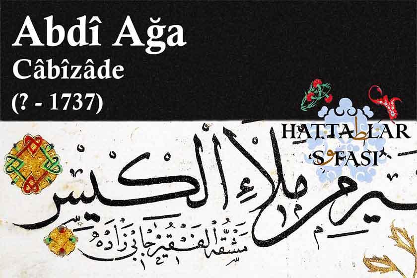 Hattat Cabizade Abdi Ağa, Hayatı ve Eserleri