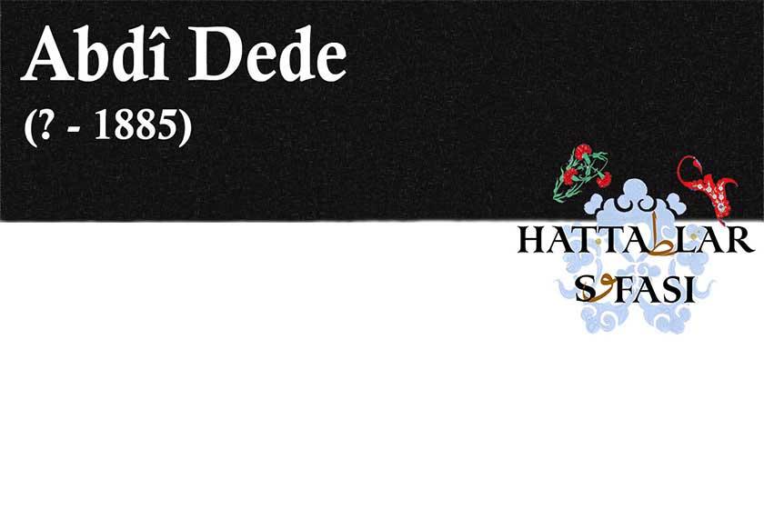 Hattat Abdi Dede, Hayatı ve Eserleri