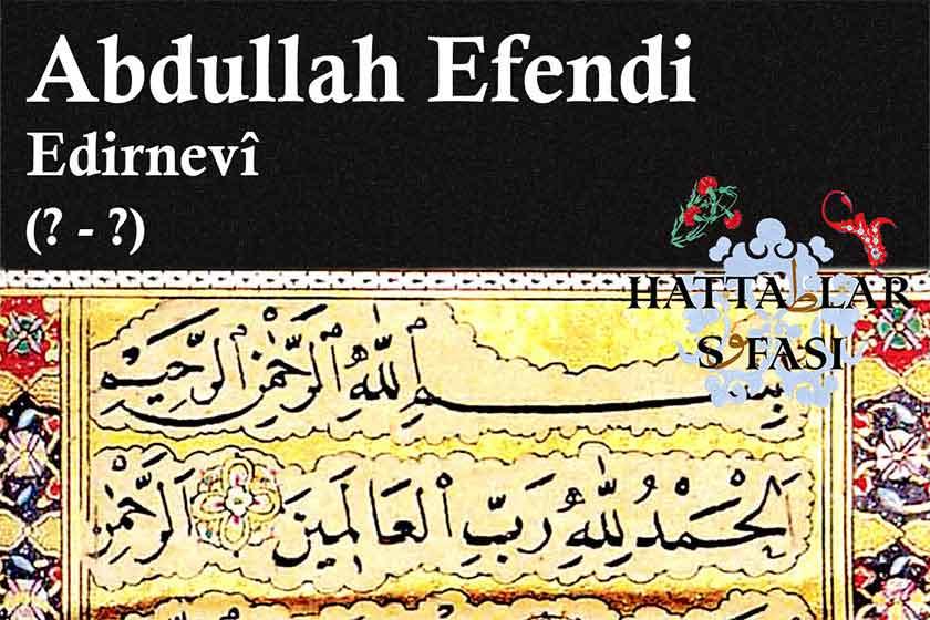 Hattat Edirneli Abdullah Efendi, Hayatı ve Eserleri