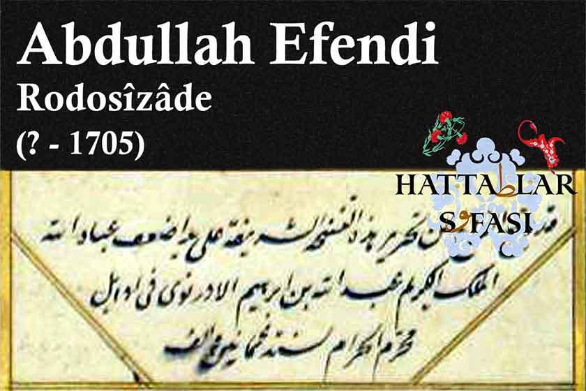 Hattat Rodosizade Abdullah Efendi, Hayatı ve Eserleri