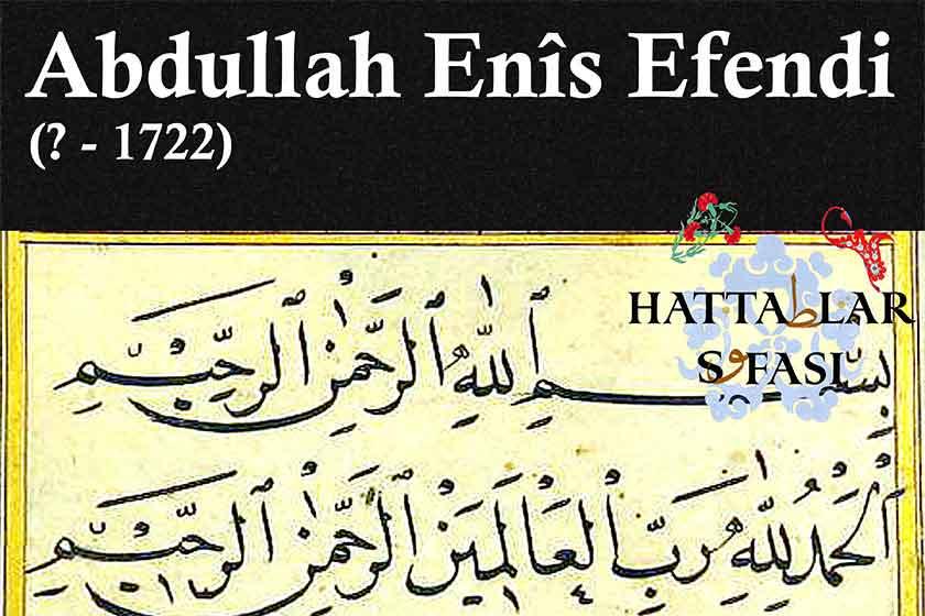 Hattat Abdullah Enis Efendi, Hayatı ve Eserleri