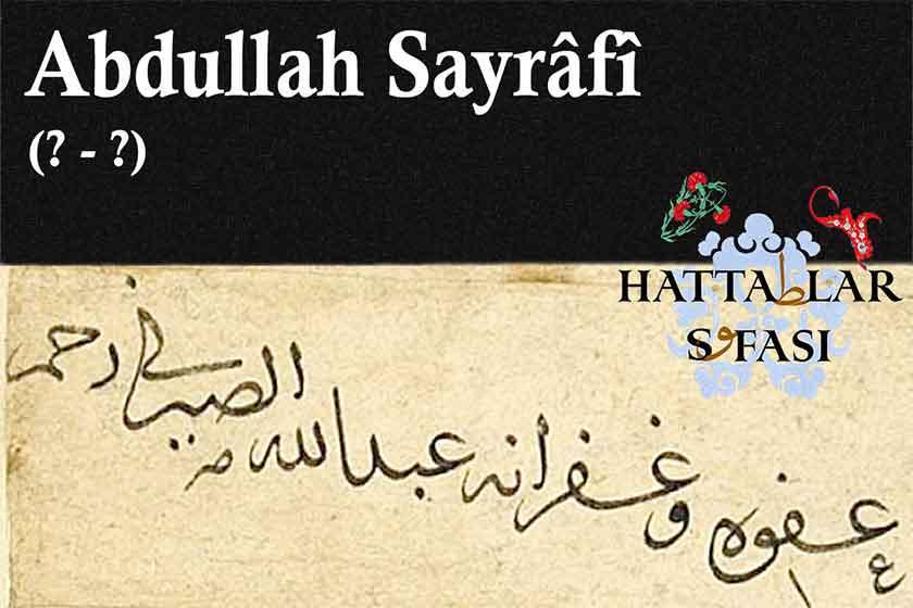 Hattat Abdullah Sayrafi, Hayatı ve Eserleri