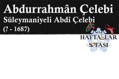 Hattat Süleymaniyeli Abdurrahman Abdi Çelebi, Hayatı ve Eserleri