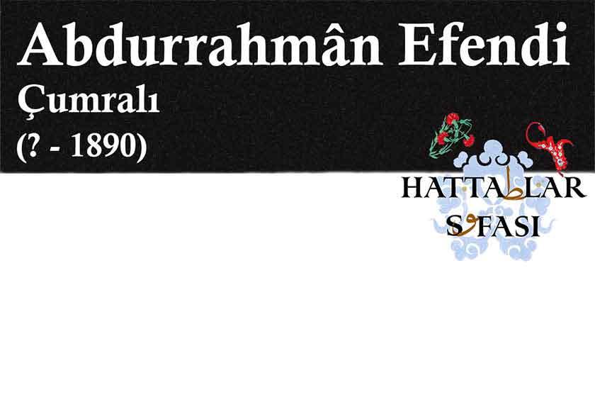 Hattat Çumralı Abdurrahman Efendi, Hayatı ve Eserleri