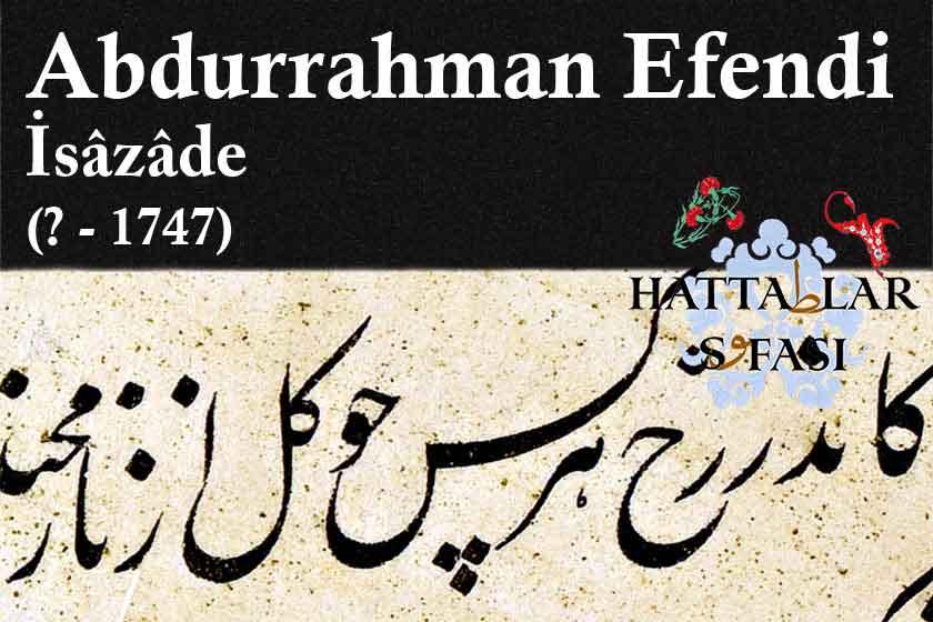 Hattat İsazade Abdurrahman Efendi, Hayatı ve Eserleri