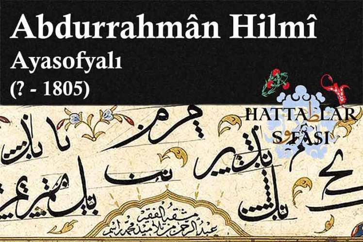 Hattat Ayasofyalı Abdurrahman Hilmi Efendi, Hayatı ve Eserleri