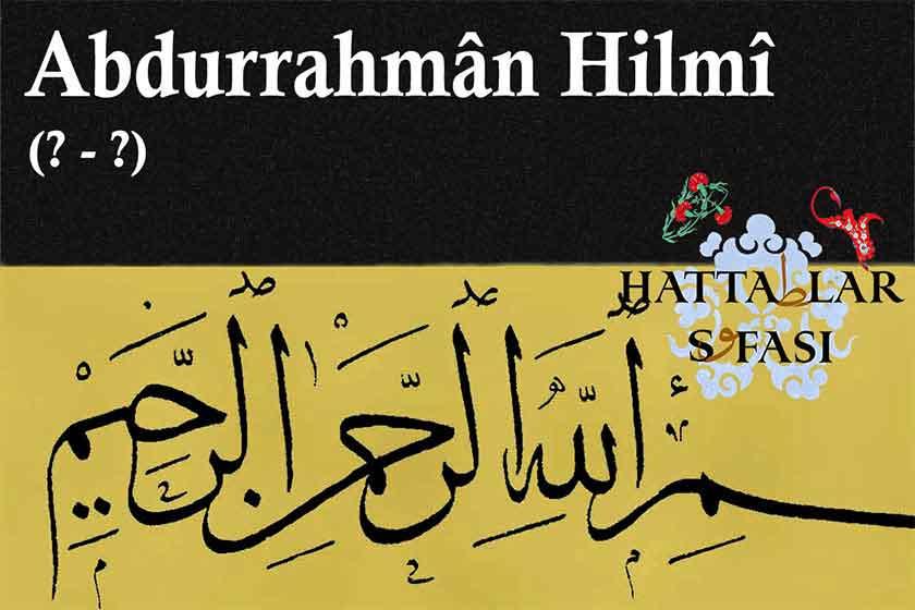 Hattat Abdurrahman Hilmi Efendi, Hayatı ve Eserleri