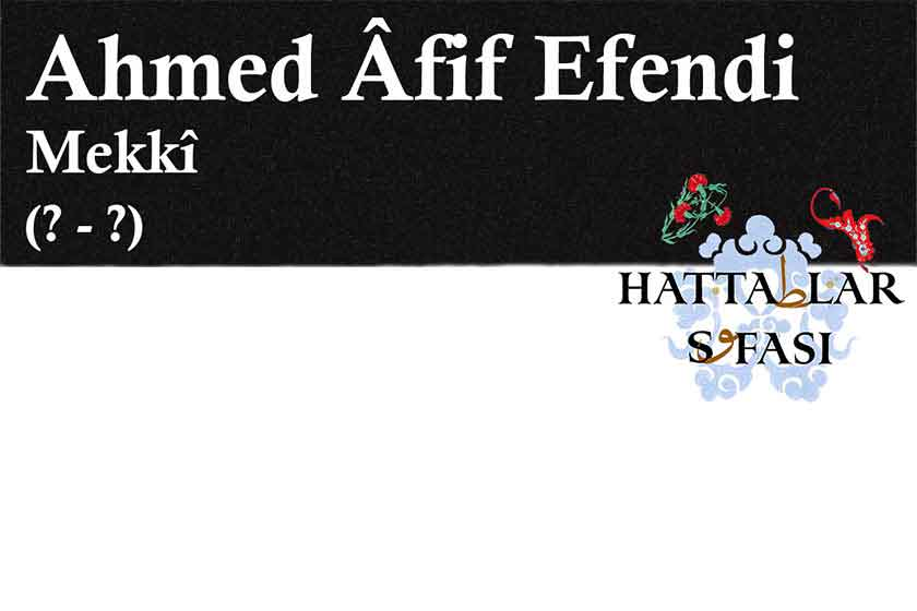 Hattat Mekkeli Ahmed Afif Efendi, Hayatı ve Eserleri