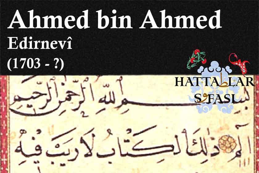 Hattat Edirneli Ahmed bin Ahmed, Hayatı ve Eserleri