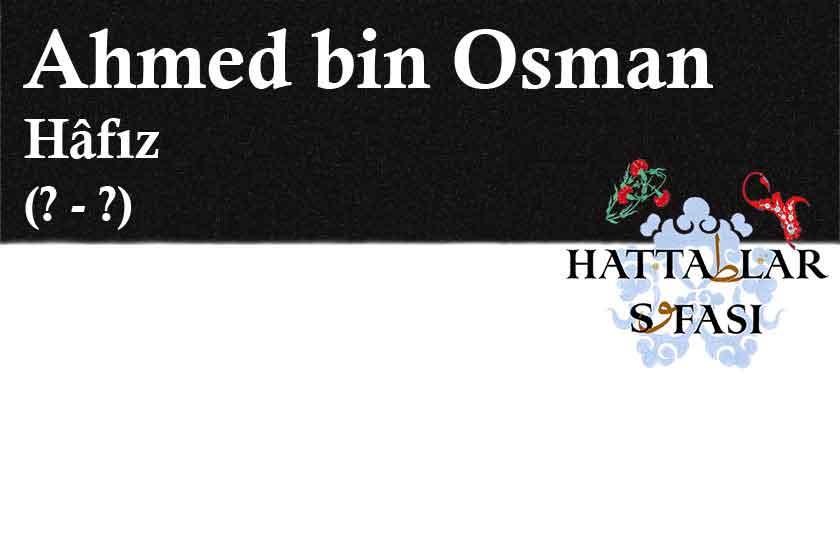 Hattat Hafız Ahmed bin Osman, Hayatı ve Eserleri