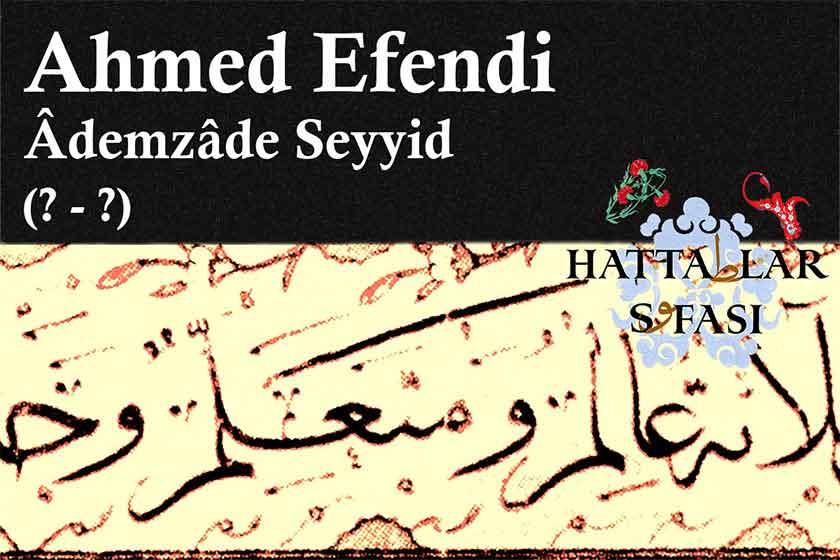 Hattat Ademzade Seyyid Ahmed Efendi, Hayatı ve Eserleri
