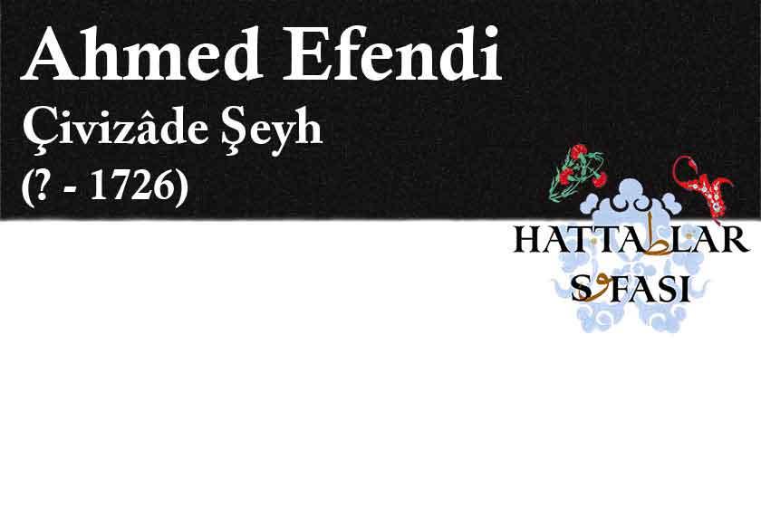 Hattat Çivizade Şeyh Ahmed Efendi, Hayatı ve Eserleri