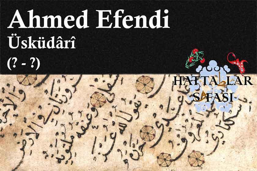Hattat Üsküdarlı Ahmed Efendi, Hayatı ve Eserleri