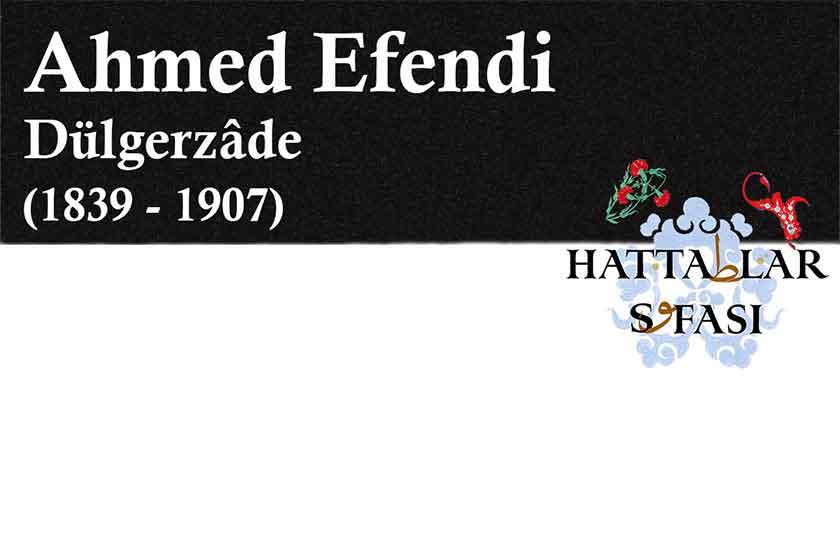 Hattat Dülgerzade Ahmed Efendi, Hayatı ve Eserleri