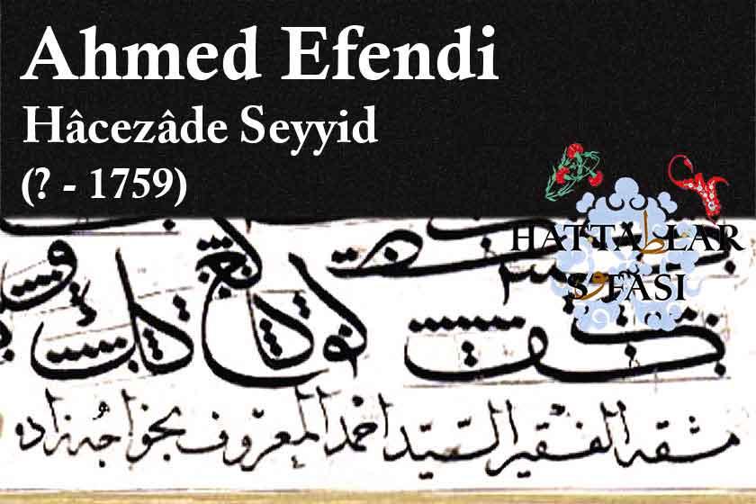 Hattat Hocazade Seyyid Ahmed Efendi, Hayatı ve Eserleri