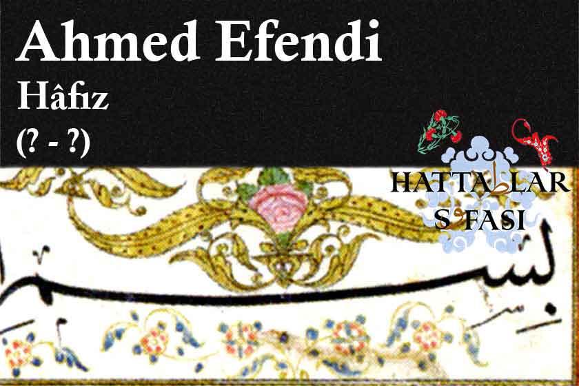 Hattat Hafız Ahmed Efendi, Hayatı ve Eserleri