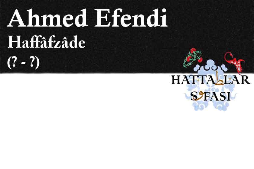 Hattat Haffafzade Ahmed Efendi, Hayatı ve Eserleri