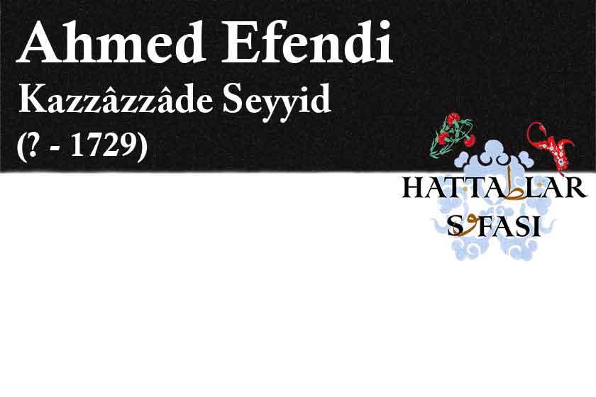 Hattat Kazazzade Seyyid Ahmed Efendi, Hayatı ve Eserleri
