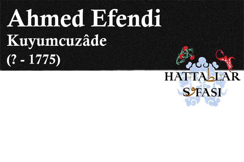 Hattat Kuyumcuzade Ahmed Efendi, Hayatı ve Eserleri