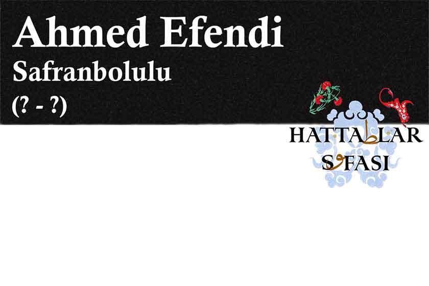 Hattat Safranbolulu Ahmed Efendi, Hayatı ve Eserleri