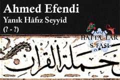 Hattat Yanık Hafız Seyyid Ahmed Efendi, Hayatı ve Eserleri