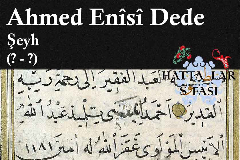 Hattat Şeyh Ahmed Enisi Dede, Hayatı ve Eserleri