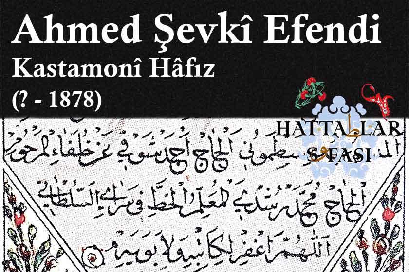 Hattat Kastamonulu Hafız Ahmed Şevki Efendi, Hayatı ve Eserleri