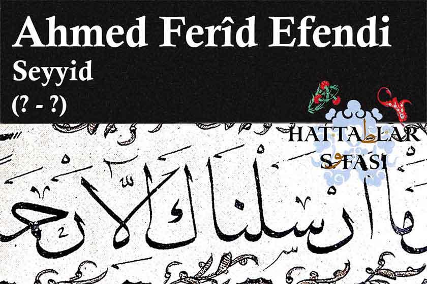 Hattat Seyyid Ahmed Ferid Efendi, Hayatı ve Eserleri