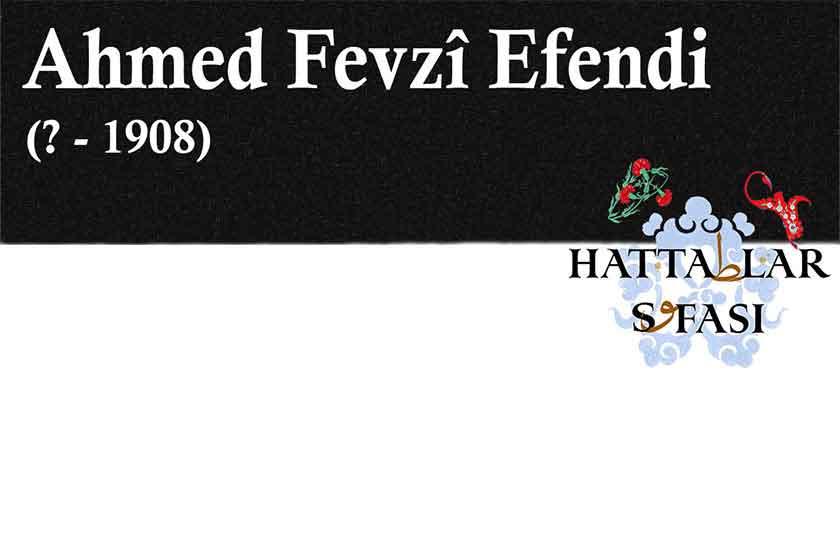 Hattat Ahmed Fevzi Efendi, Hayatı ve Eserleri