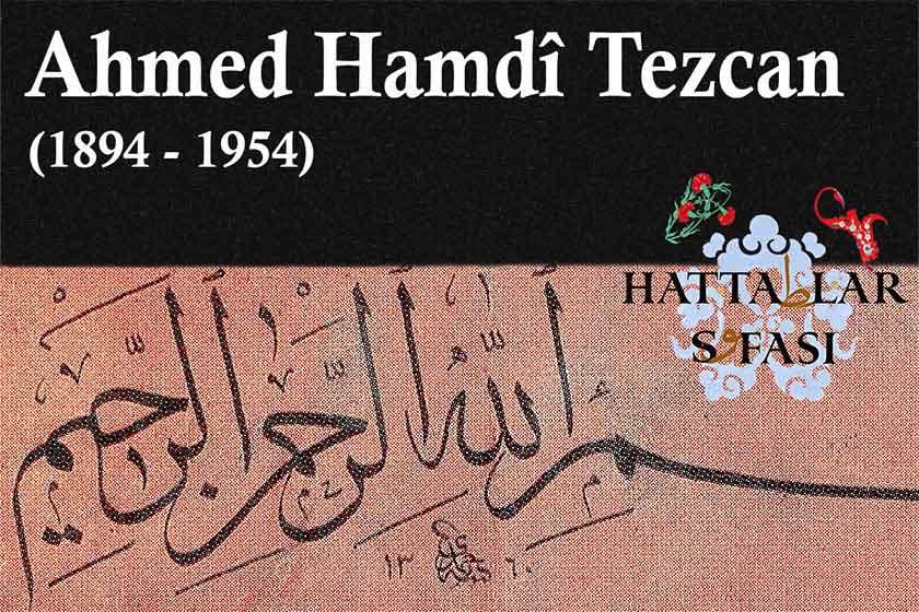 Hattat Ahmed Hamdi Tezcan, Hayatı ve Eserleri