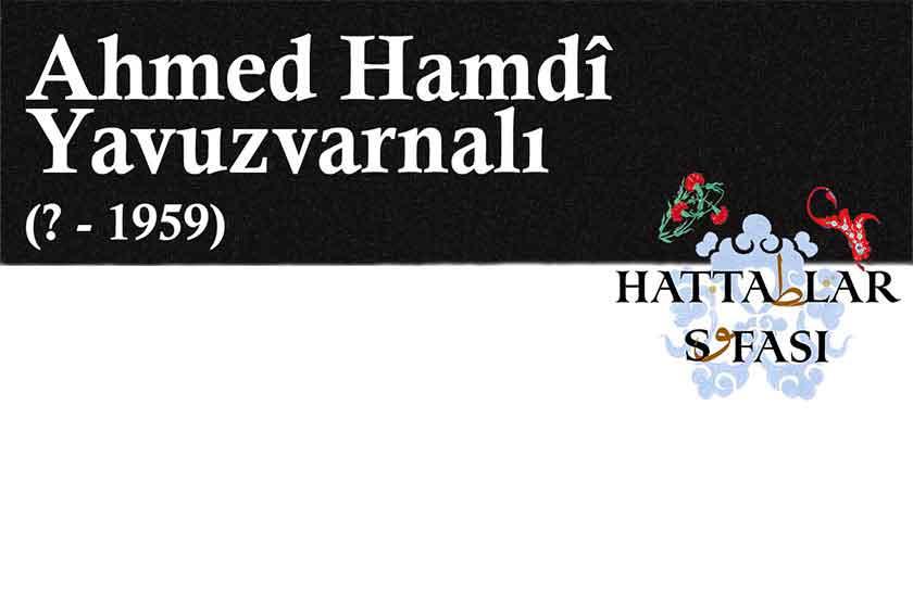 Hattat Ahmed Hamdi Yavuzvarnalı, Hayatı ve Eserleri