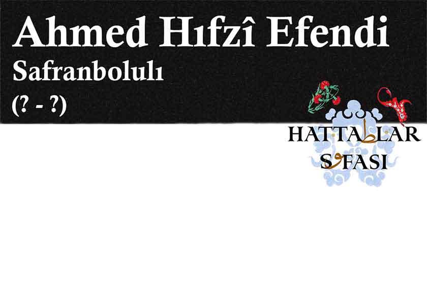 Hattat Safranbolulu Ahmed Hıfzı Efendi, Hayatı ve Eserleri