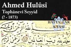 Hattat Tophaneli Seyyid Ahmed Hulusi Efendi, Hayatı ve Eserleri