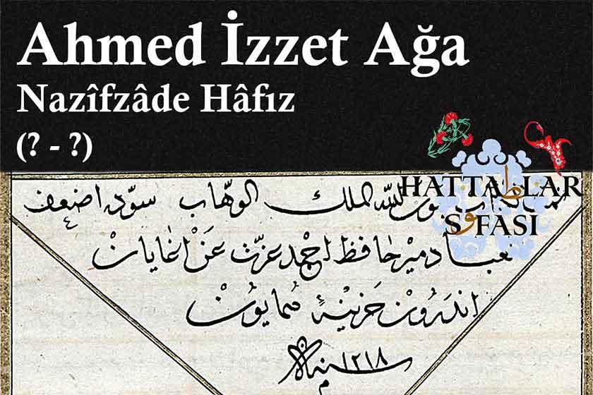Hattat Nazifzade Hafız Ahmed İzzet Ağa, Hayatı ve Eserleri