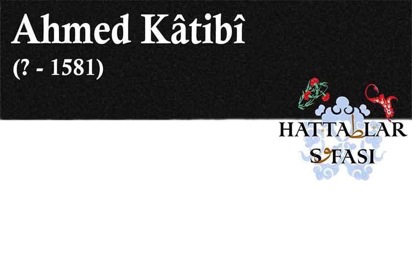 Hattat Ahmed Katibi, Hayatı ve Eserleri