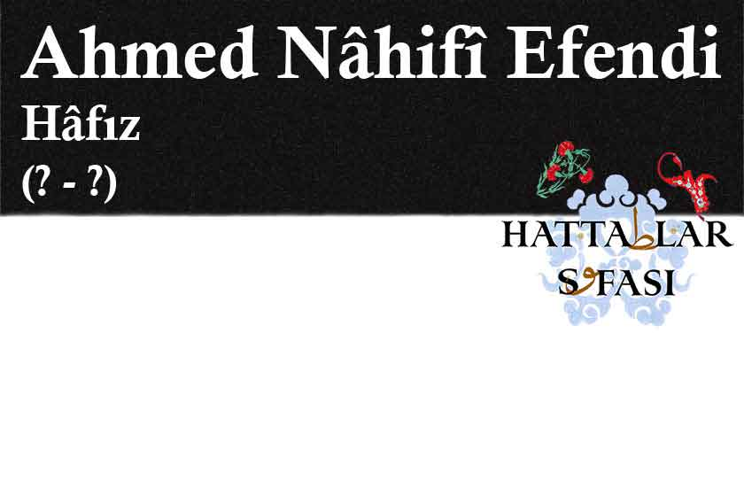 Hattat Hafız Ahmed Nahifi Efendi, Hayatı ve Eserleri