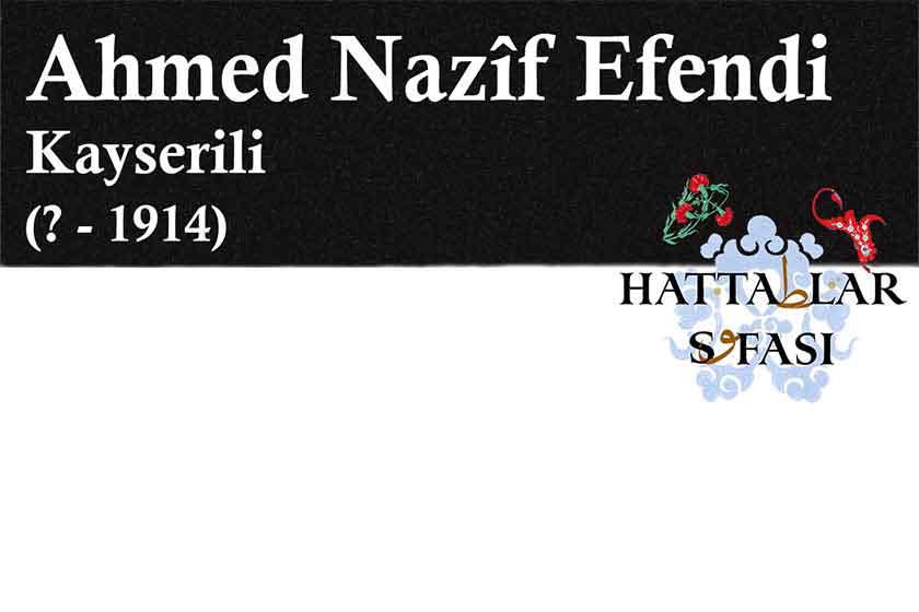 Hattat Kayserili Ahmed Nazif Efendi, Hayatı ve Eserleri