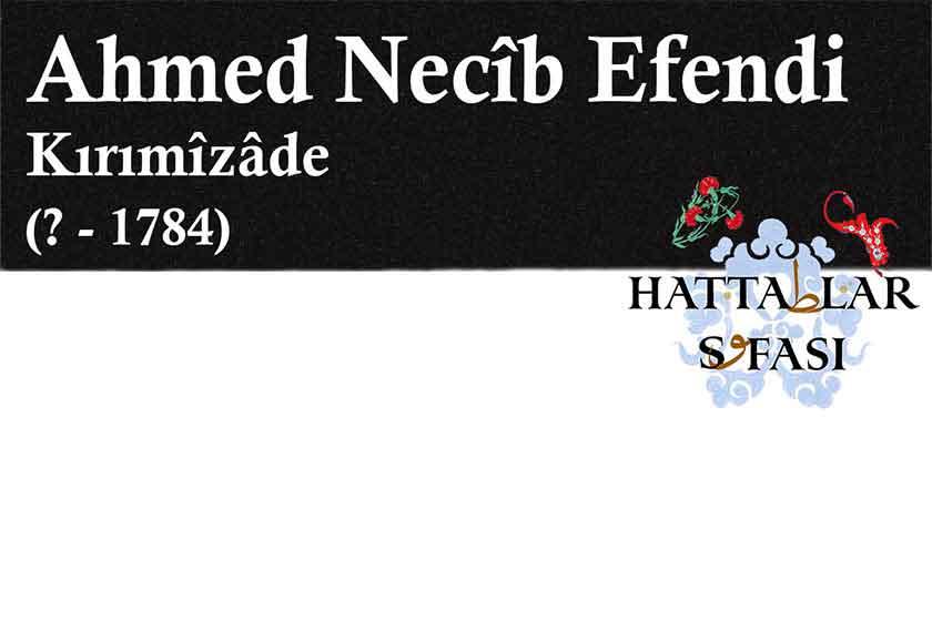 Hattat Kırımizade Ahmed Necib Efendi, Hayatı ve Eserleri